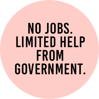 No jobs. Limited help from government