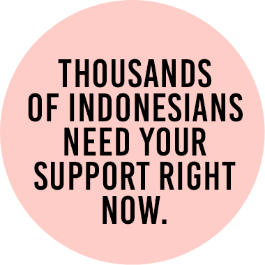 Thousands of indonesians need your support right now.